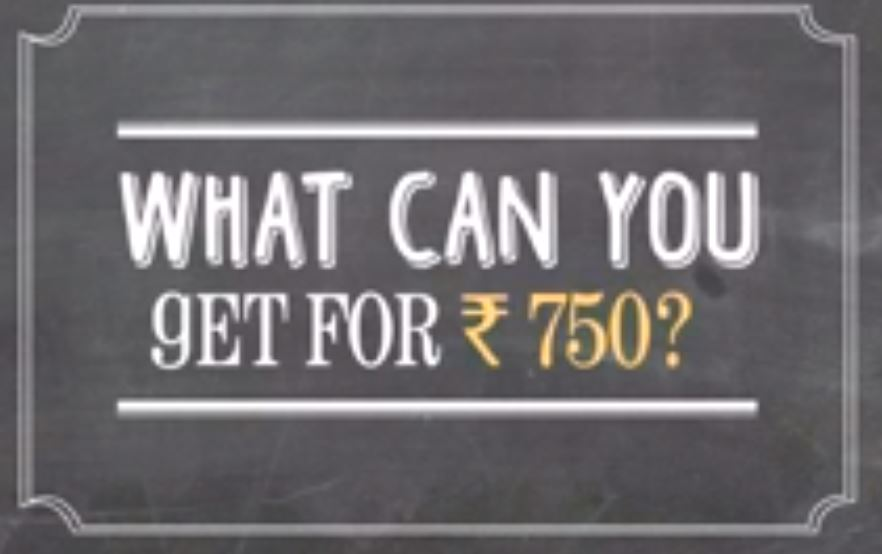 What can you get for Rs 750?